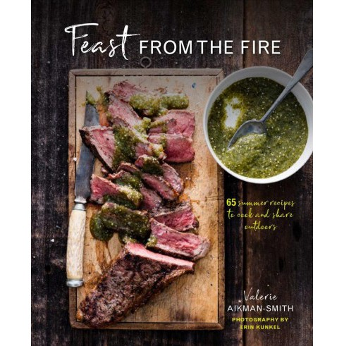 Feast from the Fire : 65 Summer Recipes to Cook and Share Outdoors - by Valerie Aikman-Smith (Hardcover) - image 1 of 1