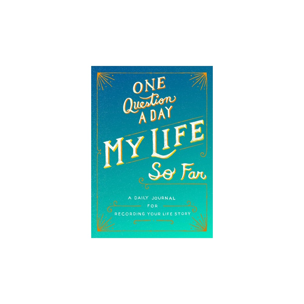 One Question a Day My Life So Far : A Daily Journal for Recording Your Life Story - (Paperback)
