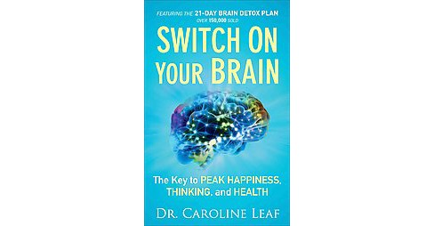 Switch on Your Brain : The Key to Peak Happiness, Thinking, and Health (Reprint) (Paperback) (Caroline - image 1 of 1