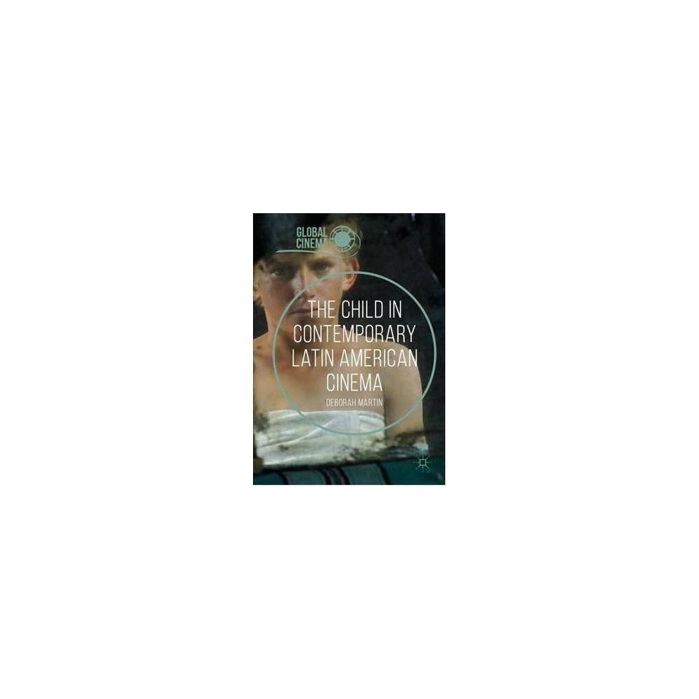 Child in Contemporary Latin American Cinema - (Global Cinema) by Deborah Martin (Hardcover)