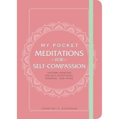 My Pocket Meditations for Self-Compassion - by Courtney E Ackerman (Paperback)