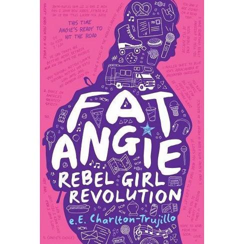 Fat Angie: Rebel Girl Revolution - by  E E Charlton-Trujillo (Hardcover) - image 1 of 1