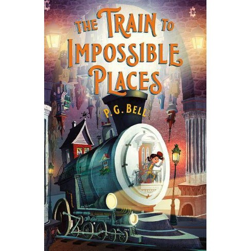 The Train to Impossible Places: A Cursed Delivery - by  P G Bell (Hardcover) - image 1 of 1