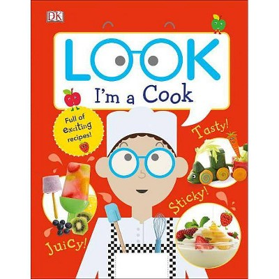 Look I'm a Cook - (Look! I'm Learning)by DK (Hardcover)