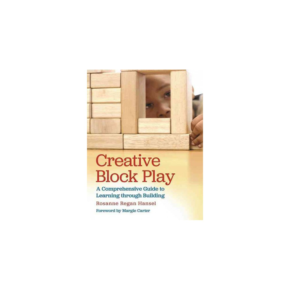 Creative Block Play : A Comprehensive Guide to Learning Through Building (Paperback) (Rosanne Regan