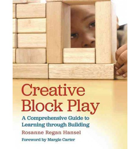 Creative Block Play : A Comprehensive Guide to Learning Through Building (Paperback) (Rosanne Regan - image 1 of 1