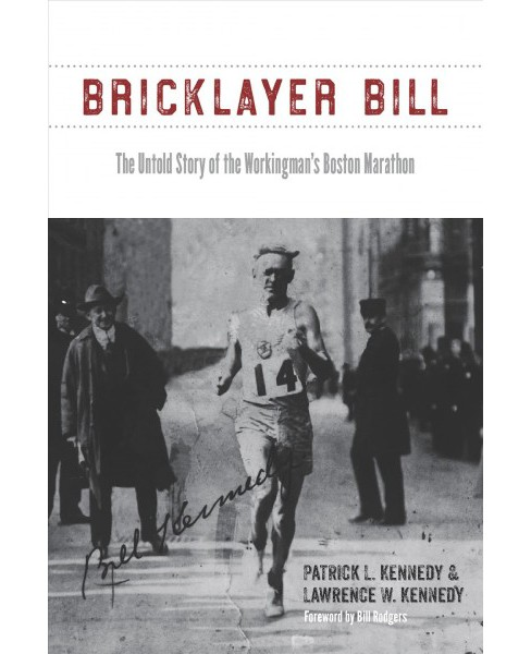 Bricklayer Bill : The Untold Story of the Workingman's Boston Marathon (Paperback) (Patrick L. Kennedy & - image 1 of 1