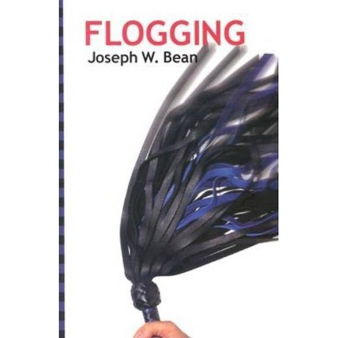 Flogging - (Essential Guidebook for Lovers of the Lash) by  Joseph Bean (Paperback) - image 1 of 1