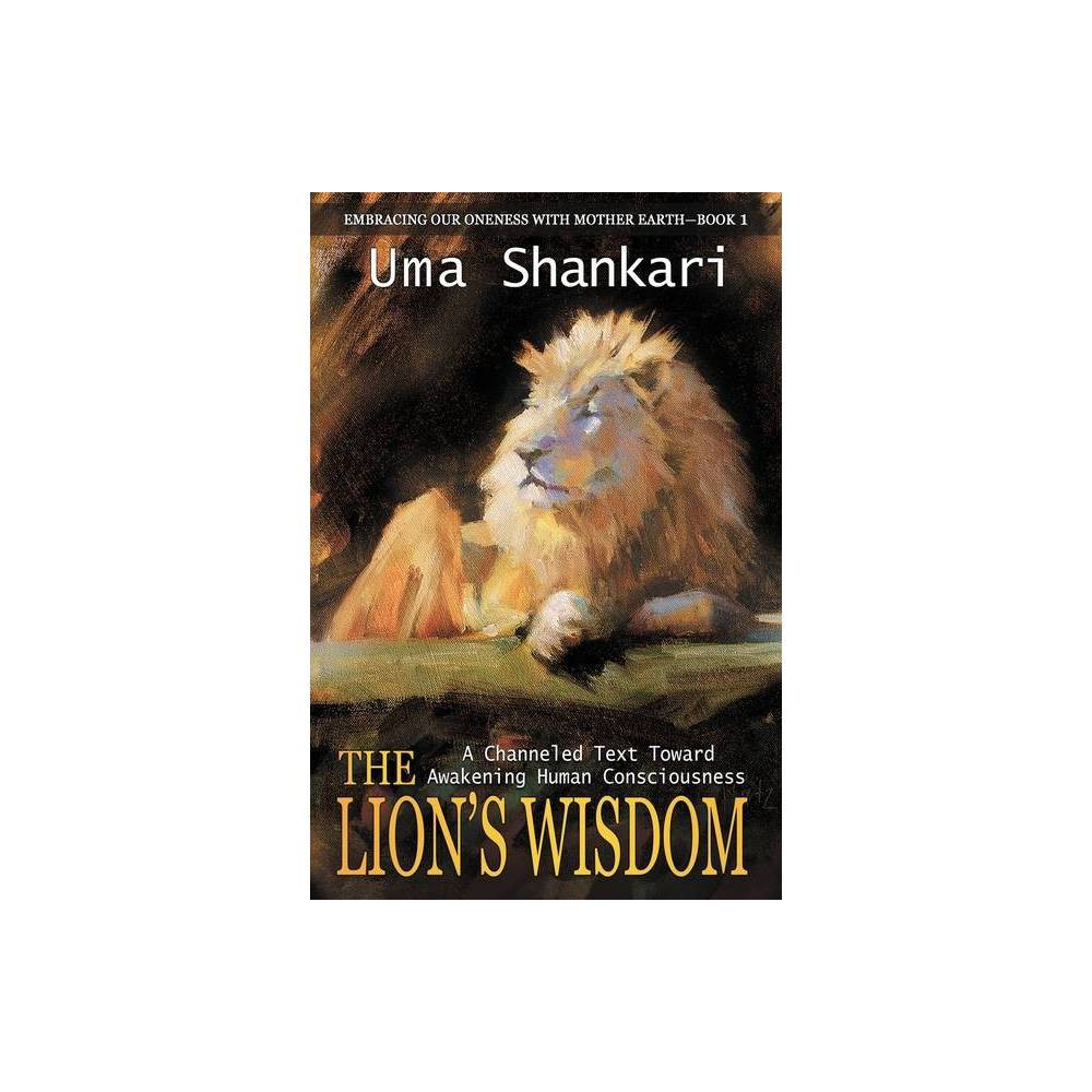 The Lion S Wisdom Embracing Our Oneness With Mother Earth By Uma Shankari Paperback