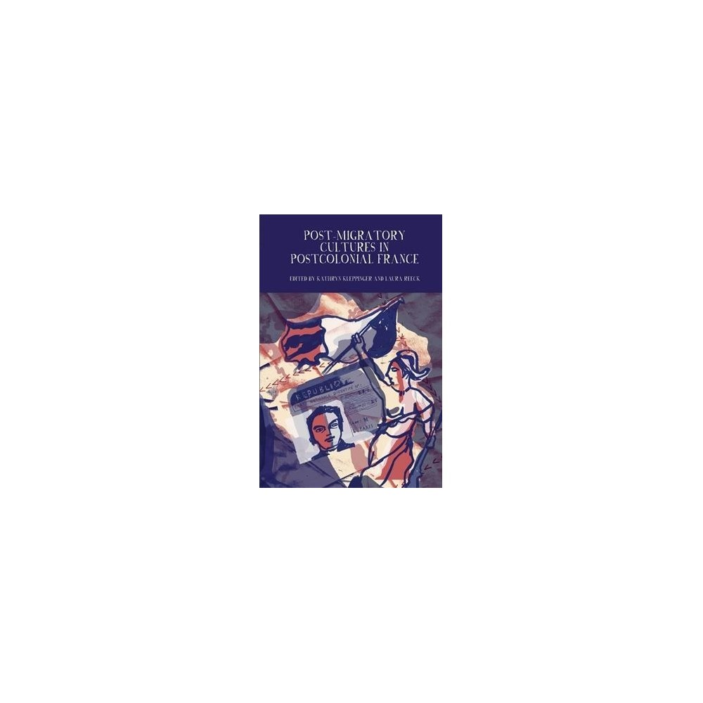 Post-migratory Cultures in Postcolonial France - (Hardcover)