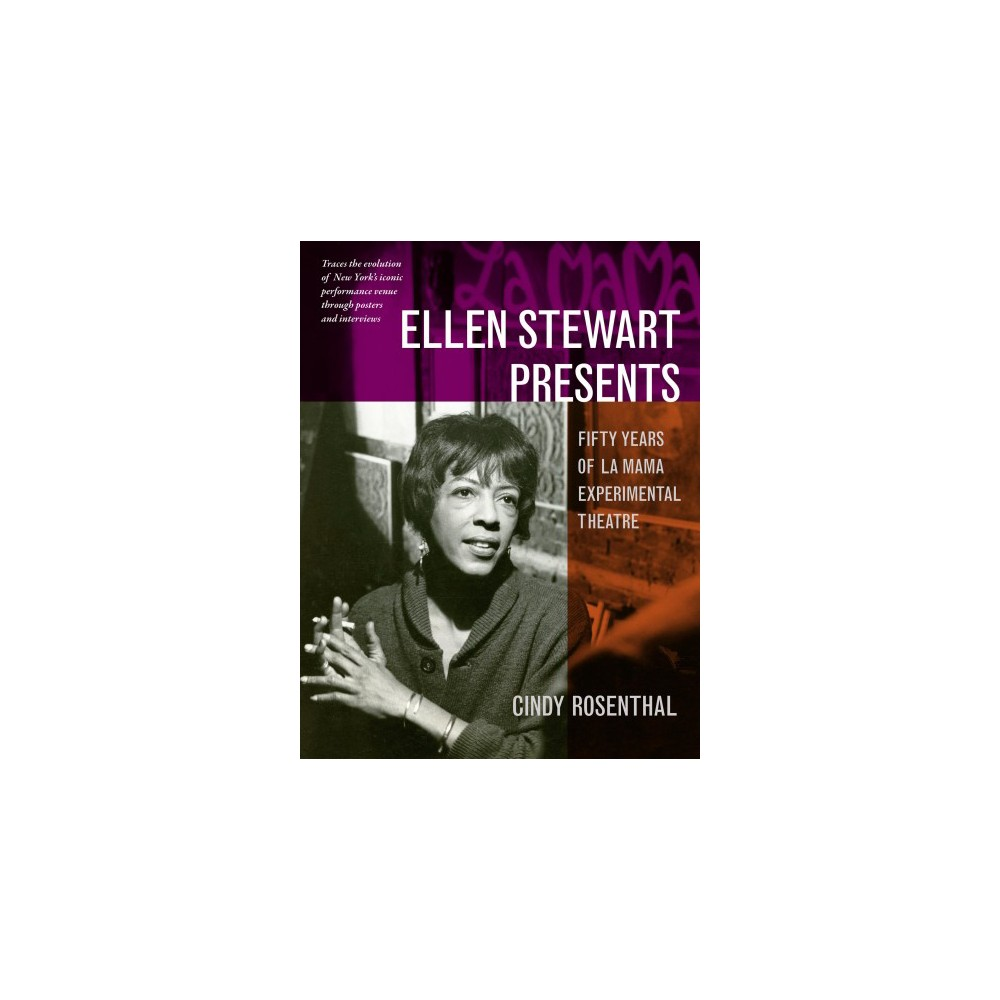 Ellen Stewart Presents : Fifty Years of La Mama Experimental Theatre - by Cindy Rosenthal (Hardcover)