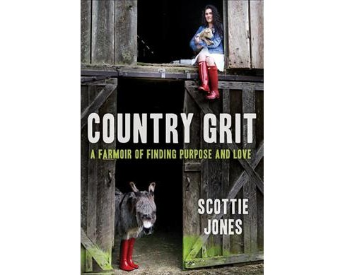 Country Grit : A Farmoir of Finding Purpose and Love -  by Scottie Jones (Hardcover) - image 1 of 1