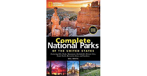 National Geographic Complete National Parks of the United States (Hardcover) (Mel White) - image 1 of 1