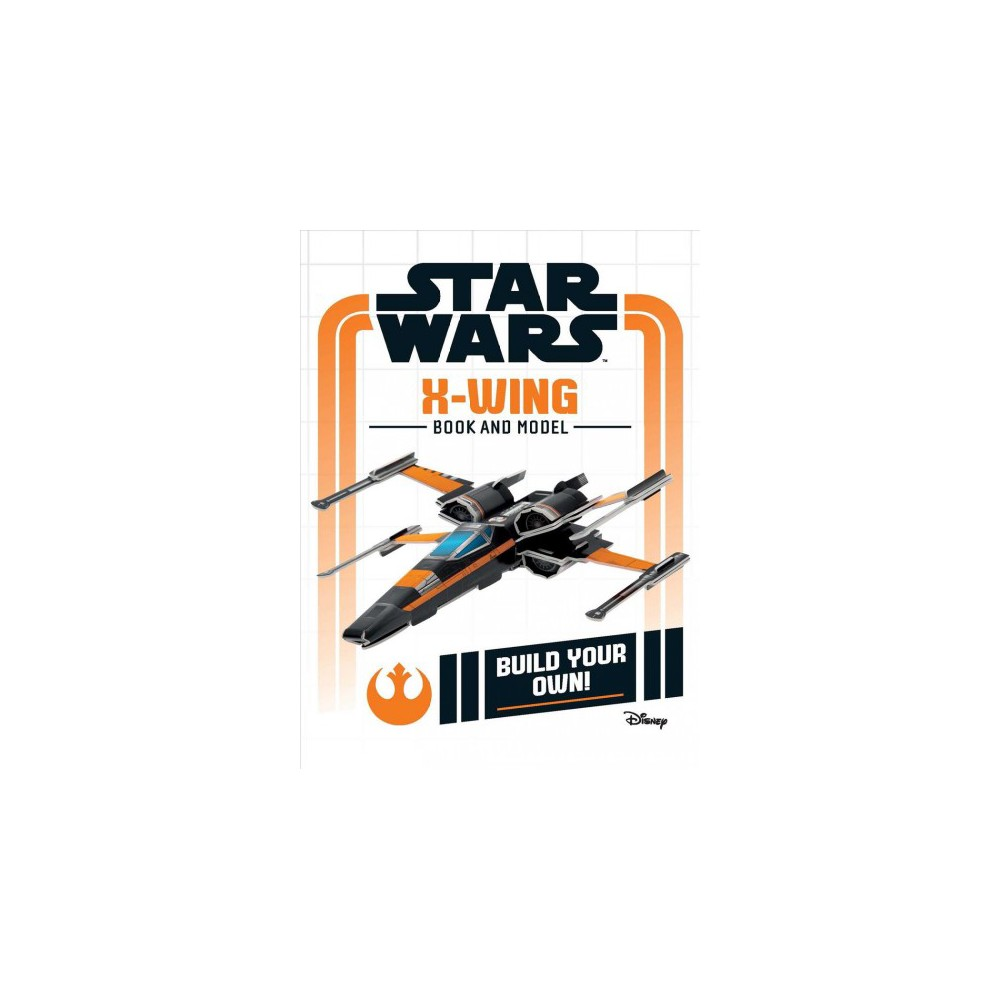 Star Wars : X-Wing Book and Model - by Katrina Pallant (Hardcover)