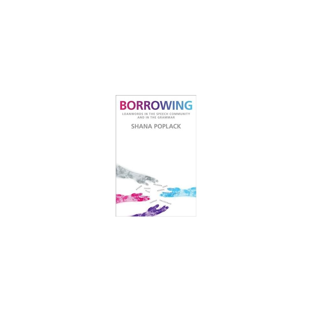 Borrowing : Loanwords in the Speech Community and in the Grammar (Reprint) (Paperback) (Shana Poplack)