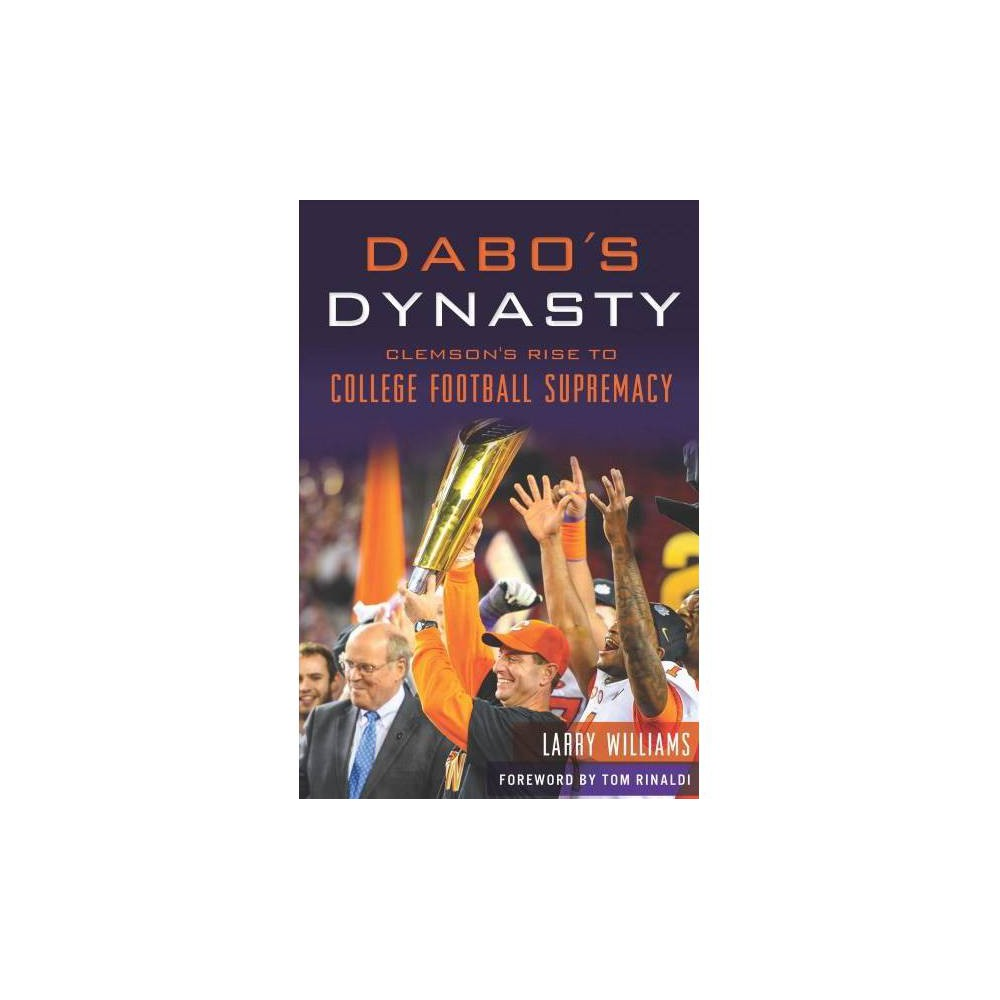 Dabo's Dynasty : Clemson's Rise to College Football Supremacy - by Larry Williams (Paperback)