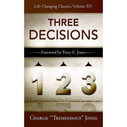 The Three Decisions - (Life-Changing Classics (Paperback)) by  Charlie Tremendous Jones (Paperback) - image 1 of 1