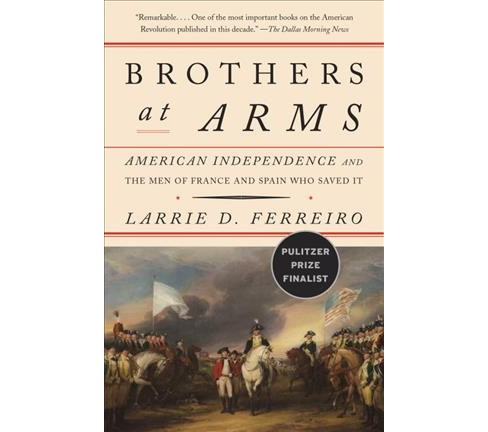 Brothers at Arms : American Independence and the Men of France and Span Who Saved It - Reprint - image 1 of 1