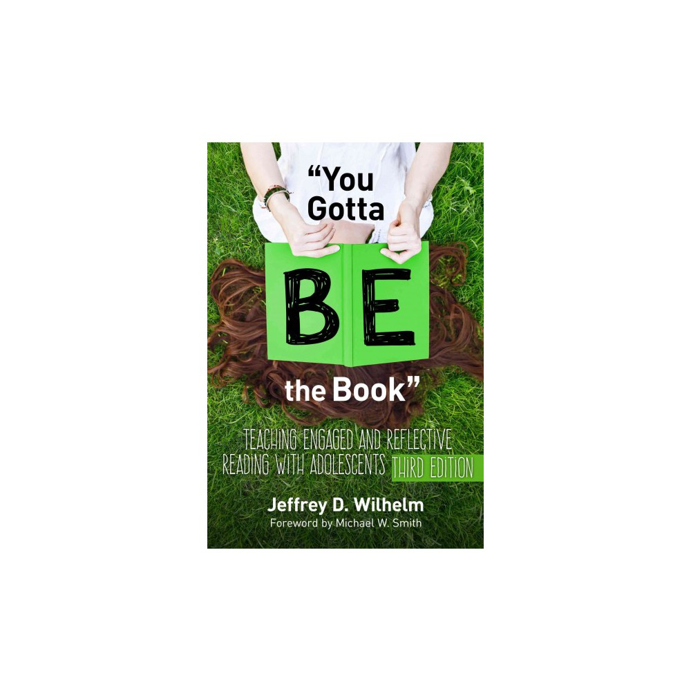 You Gotta Be the Book : Teaching Engaged and Reflective Reading With Adolescents (Paperback) (Jeffrey D.