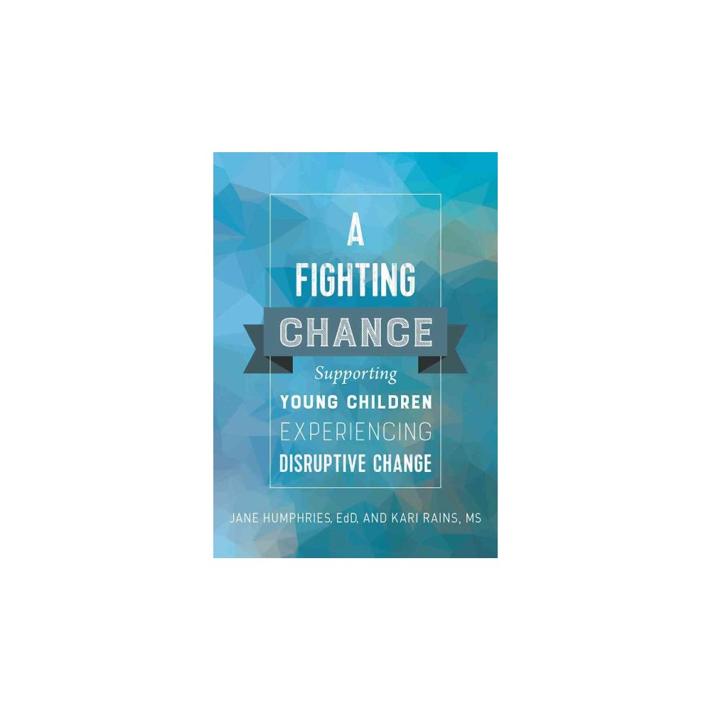 Fighting Chance : Supporting Young Children Experiencing Disruptive Change (Paperback) (Jane Humphries &