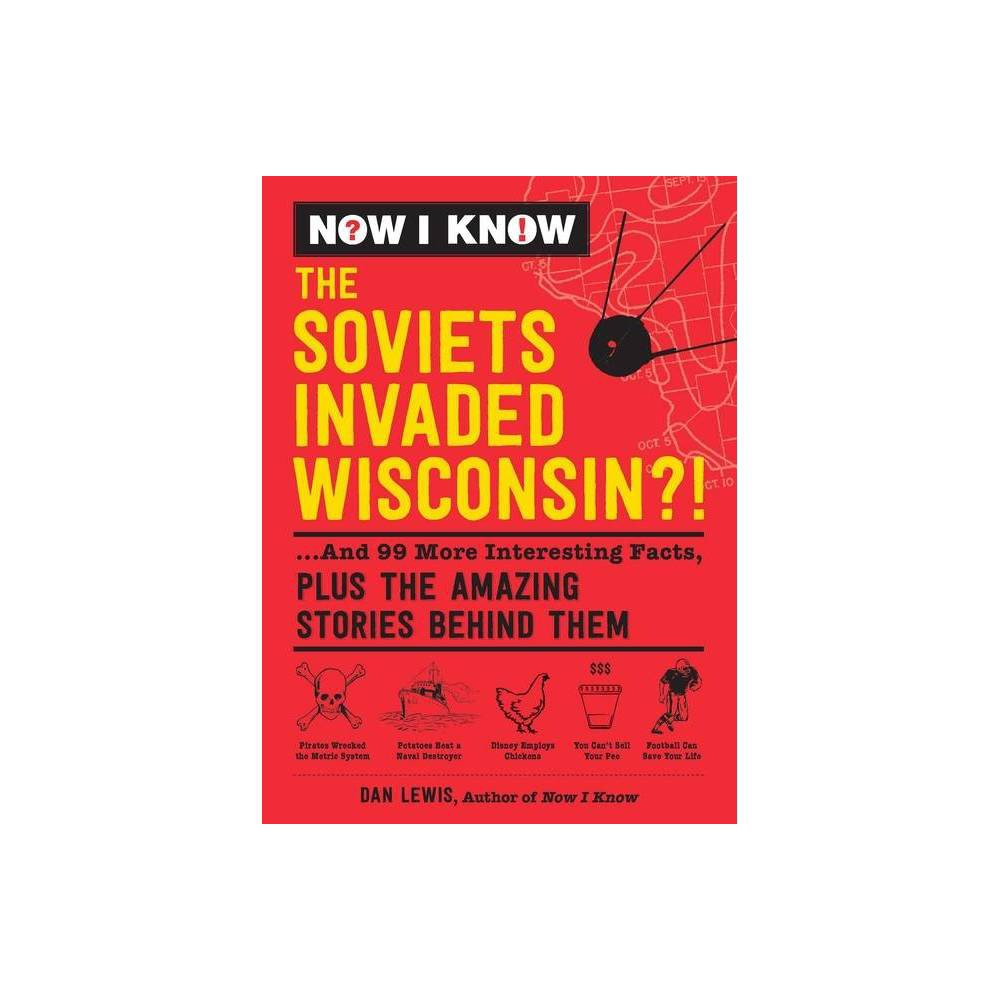 Now I Know The Soviets Invaded Wisconsin By Dan Lewis Hardcover