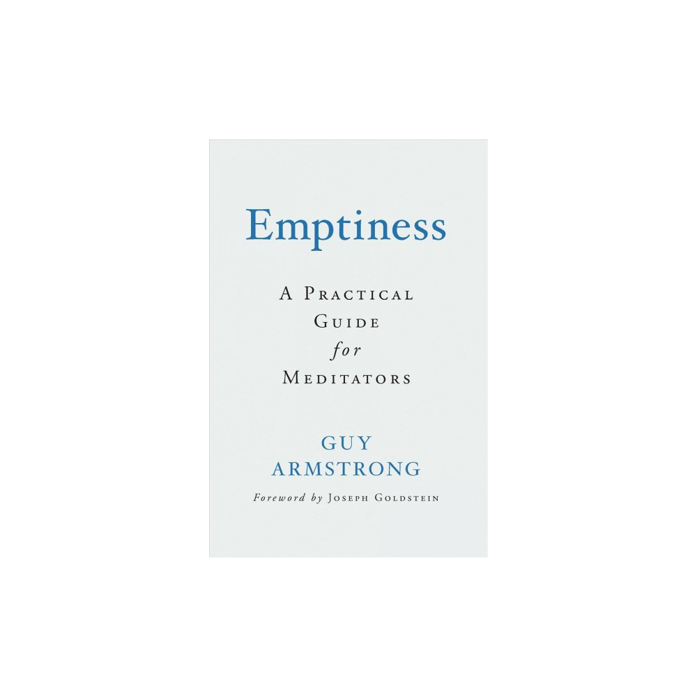 Emptiness : A Practical Guide for Meditators - by Guy Armstrong (Paperback)