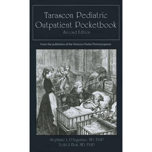 Tarascon Pediatric Outpatient Pocketbook - 2 Edition by  Stephanie L D'Augustine & Todd J Flosi - image 1 of 1