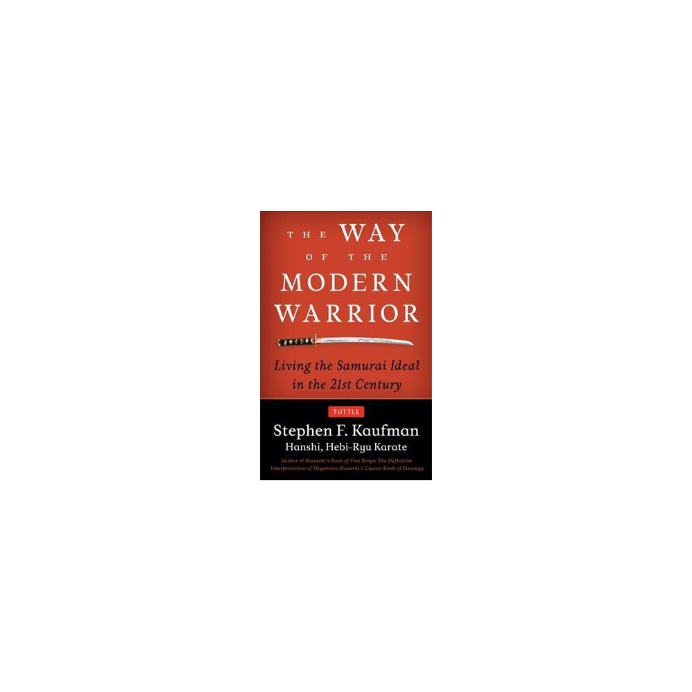 Way of the Modern Warrior : Living the Samurai Ideal in the 21st Century - Reissue (Paperback)