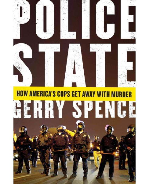 Police State : How America's Cops Get Away With Murder (Reprint) (Paperback) (Gerry Spence) - image 1 of 1