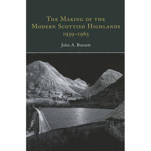 The Making of the Modern Scottish Highlands, 1939-1965 - (Ulster and Scotland) by  John A Burnett - image 1 of 1