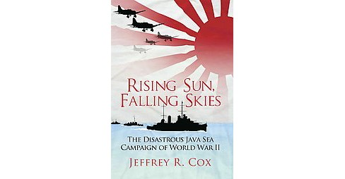 Rising Sun, Falling Skies : The Disastrous Java Sea Campaign of World War II (Paperback) (Jeffrey R. - image 1 of 1