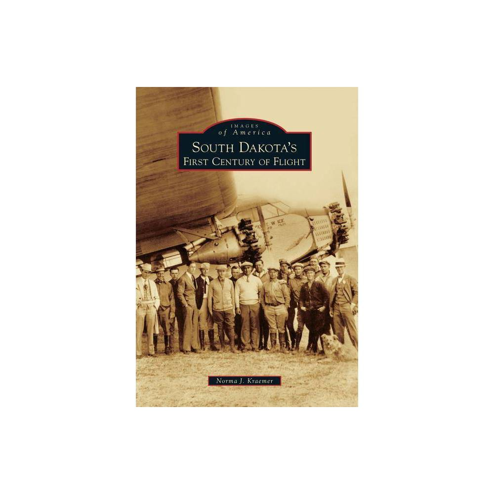 South Dakota S First Century Of Flight Images Of Aviation By Norma J Kraemer Paperback