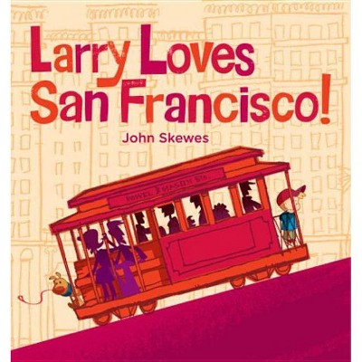 Larry Loves San Francisco! - (Larry Gets Lost) by  John Skewes (Board Book)