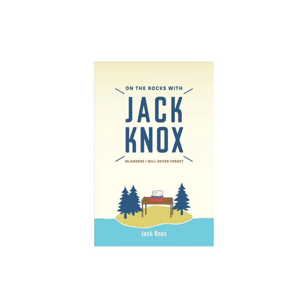 On the Rocks with Jack Knox : Islanders I Will Never Forget - (Paperback)