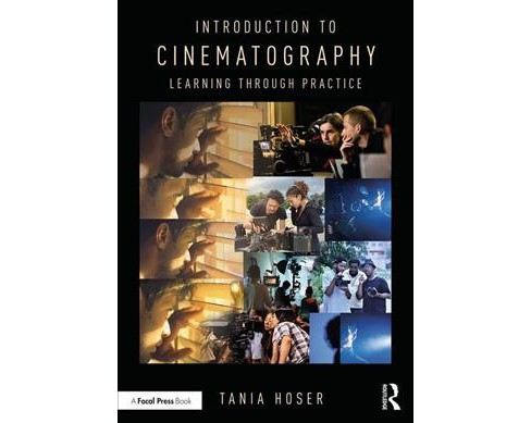 Introduction to Cinematography : Learning Through Practice -  by Tania Hoser (Paperback) - image 1 of 1