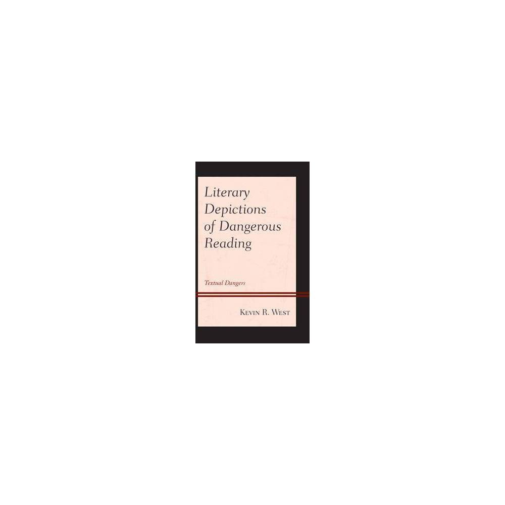 Literary Depictions of Dangerous Reading : Textual Dangers - by Kevin R. West (Hardcover)