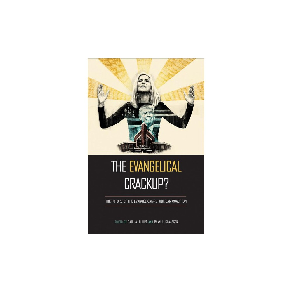 Evangelical Crackup? : The Future of the Evangelical-republican Coalition - (Hardcover)