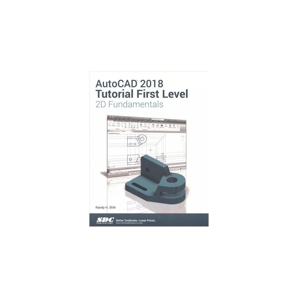 AutoCAD 2018 Tutorial First Level 2D Fundamentals (Paperback) (Randy Shih)
