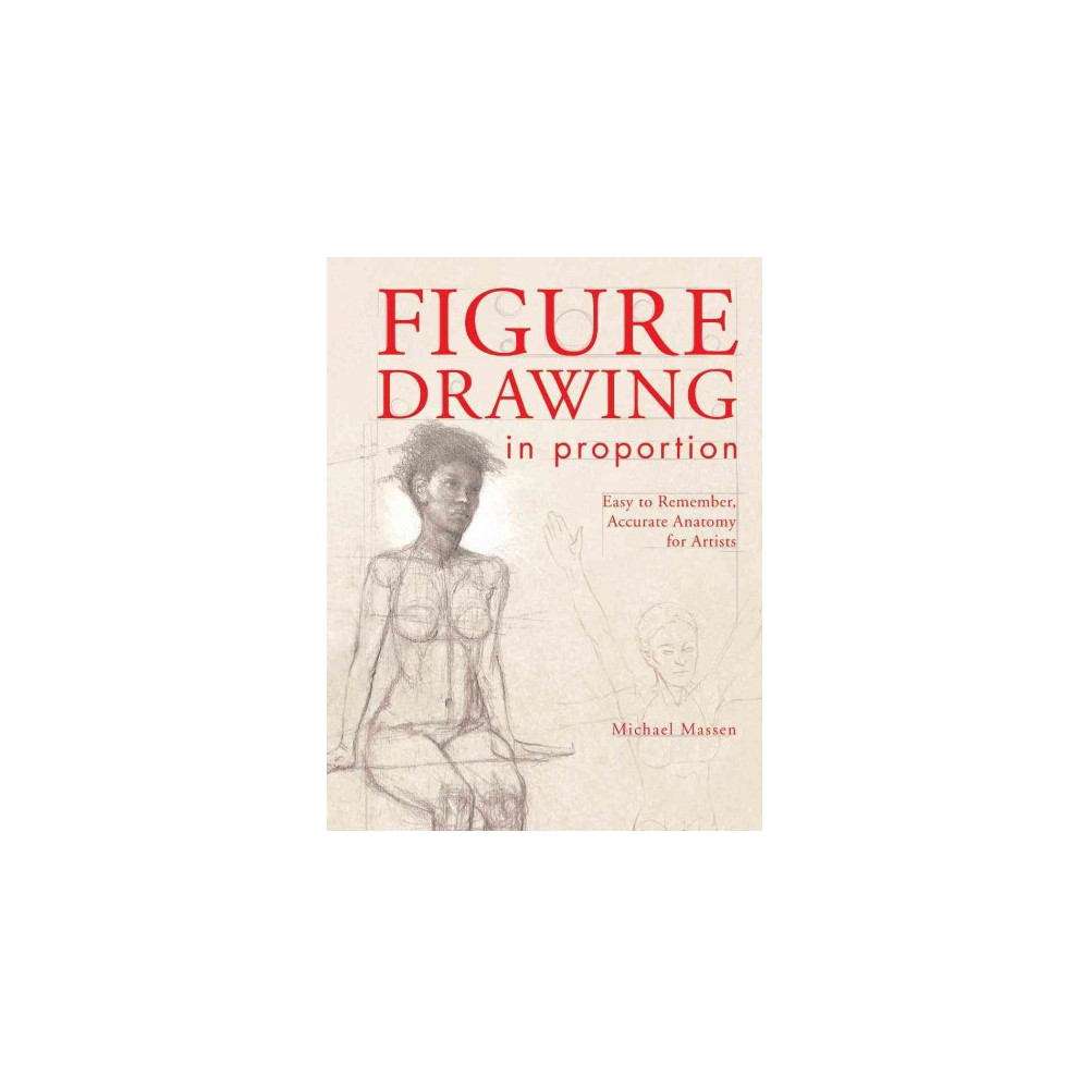 Figure Drawing in Proportion : Easy to Remember, Accurate Anatomy for Artists (Paperback) (Michael