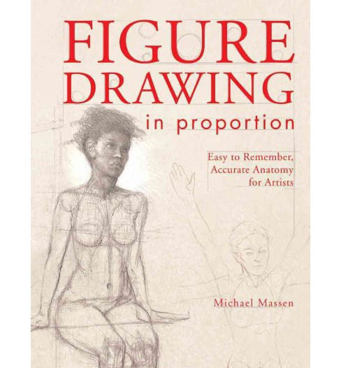 Figure Drawing in Proportion : Easy to Remember, Accurate Anatomy for Artists (Paperback) (Michael - image 1 of 1