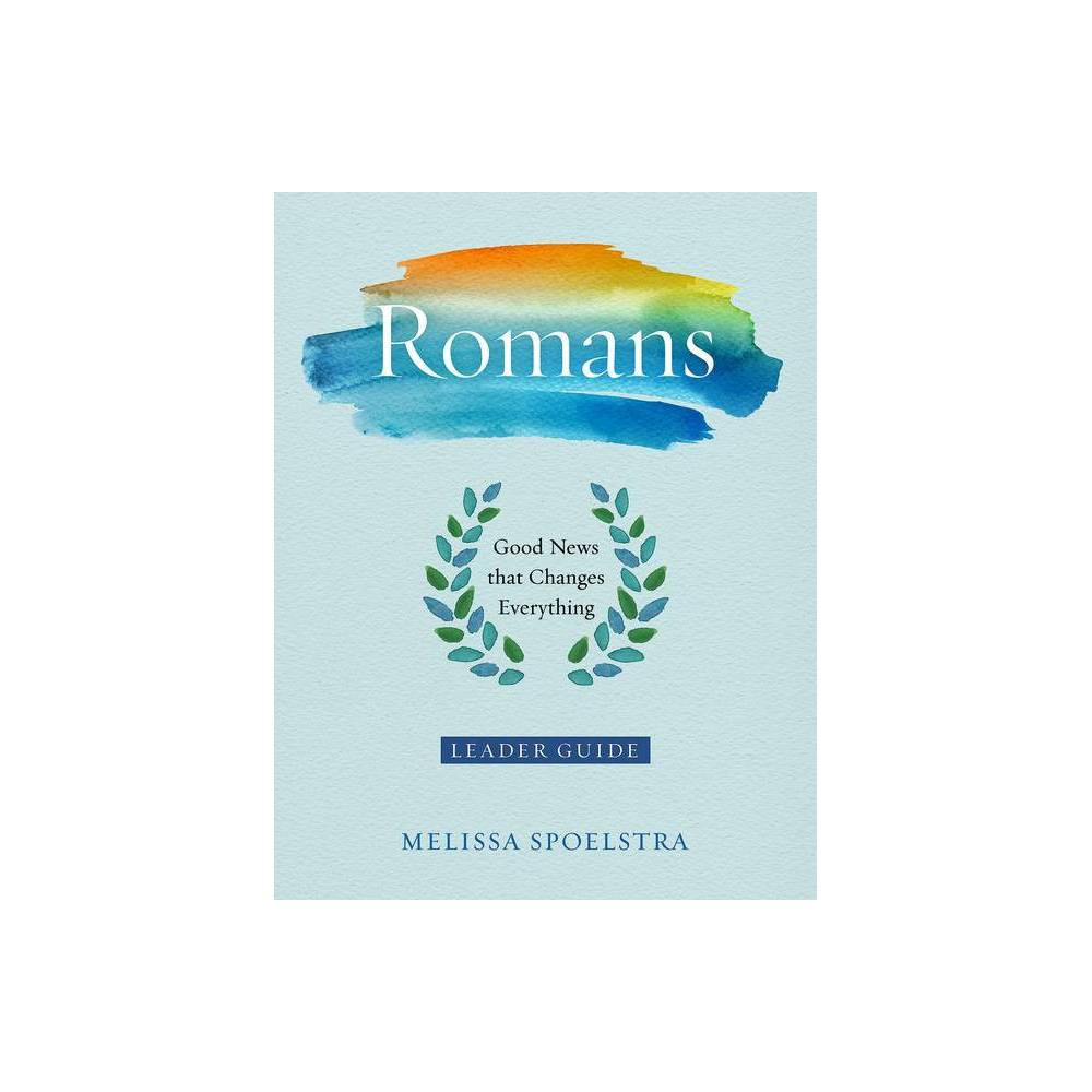 Romans - Womens Bible Study Leader Guide - by Melissa Spoelstra (Paperback)