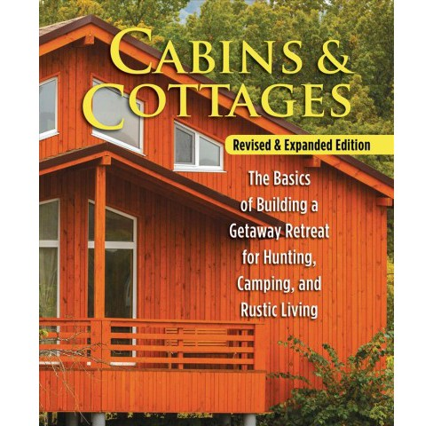 Cabins & Cottages : The Basics of Building a Getaway Retreat for Hunting, Camping, and Rustic Living - image 1 of 1