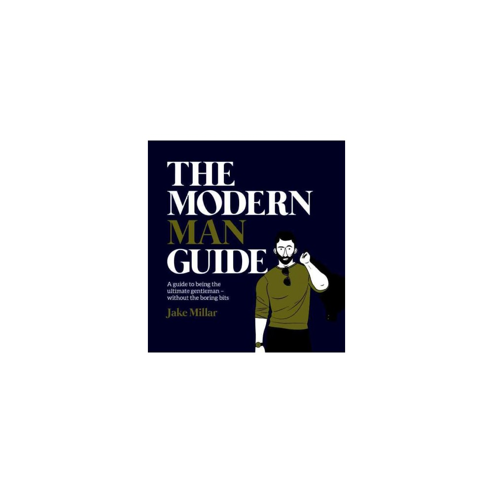 Modern Man Guide : A Guide to Being the Ultimate Gentleman without the Boring Bits (Hardcover) (Jake
