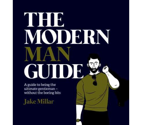 Modern Man Guide : A Guide to Being the Ultimate Gentleman without the Boring Bits (Hardcover) (Jake - image 1 of 1