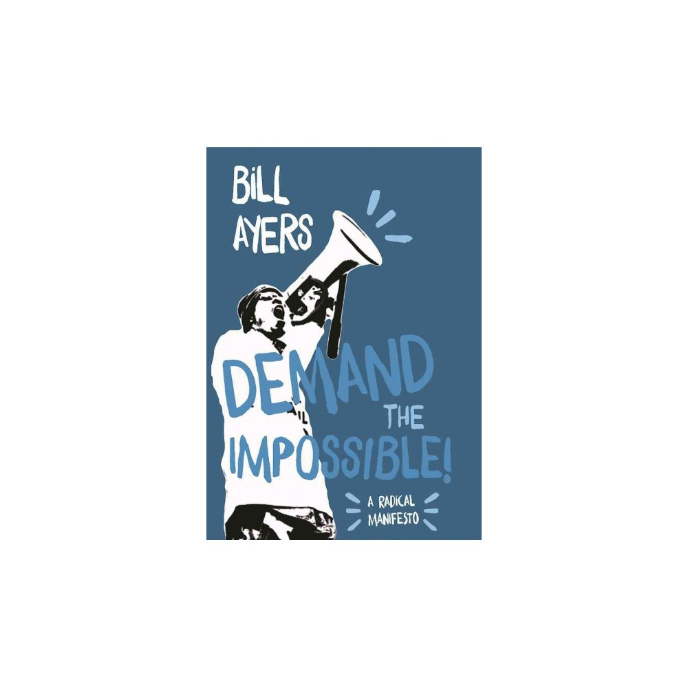 Demand the Impossible! : A Radical Manifesto (Paperback) (Bill Ayers)