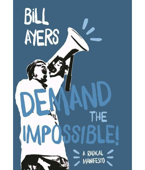 Demand the Impossible! : A Radical Manifesto (Paperback) (Bill Ayers) - image 1 of 1