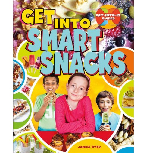 Get into Smart Snacks (Paperback) (Janice Dyer) - image 1 of 1