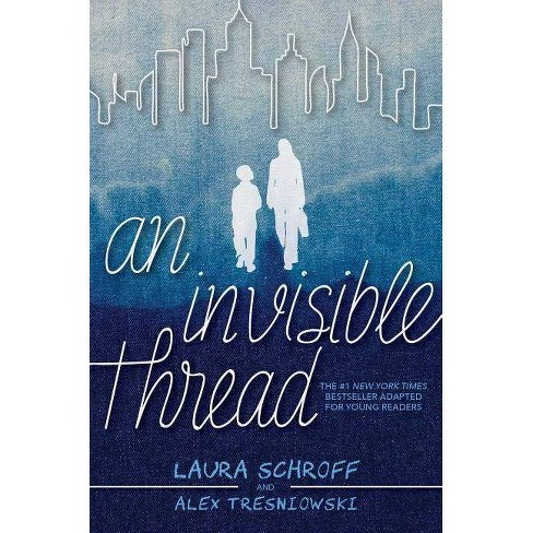 An Invisible Thread - by  Laura Schroff & Alex Tresniowski (Hardcover) - image 1 of 1