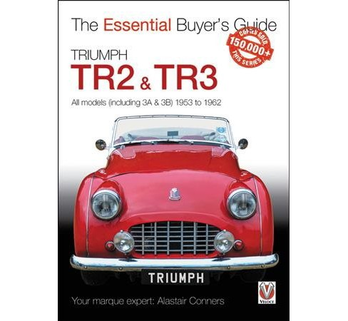 Triumph Tr2, & Tr3 - All Models Including 3a & 3b 1953 to 1962 : Essential Buyer's Guide -  (Paperback) - image 1 of 1