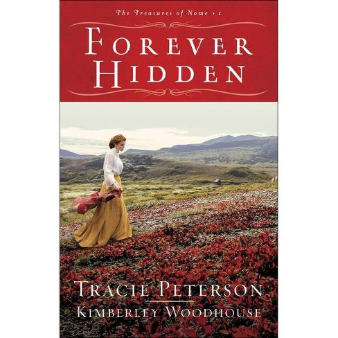 Forever Hidden - (The Treasures of Nome) by  Tracie Peterson & Kimberley Woodhouse (Paperback) - image 1 of 1